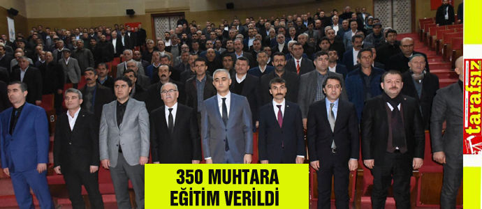 350 MUHTARA EĞİTİM VERİLDİ