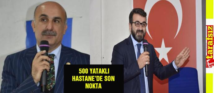 500 YATAKLI HASTANE'DE SON NOKTA