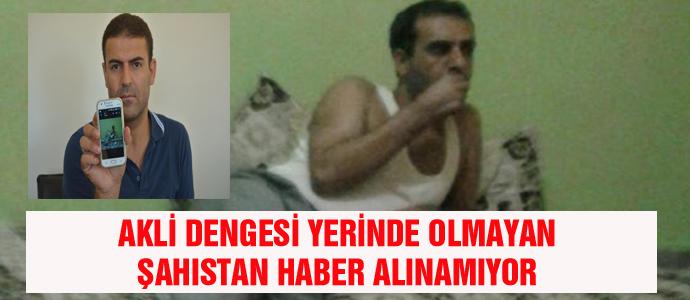 AKLİ DENGESİ YERİNDE OLMAYAN ŞAHISTAN HABER ALINAMIYOR