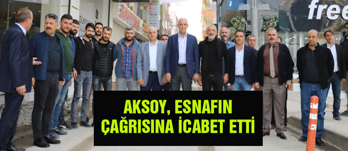 AKSOY, ESNAFIN ÇAĞRISINA İCABET ETTİ