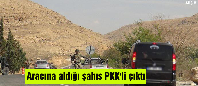 Aracına aldığı şahıs PKK'li çıktı