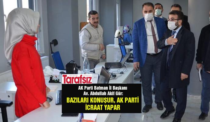 ''BAZILARI KONUŞUR, AK PARTİ İCRAAT YAPAR''