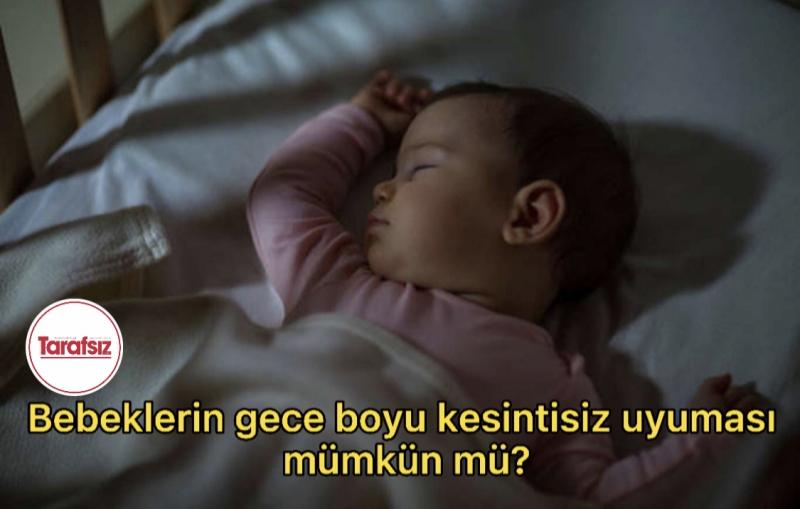 Bebeklerin gece boyu kesintisiz uyuması mümkün mü?