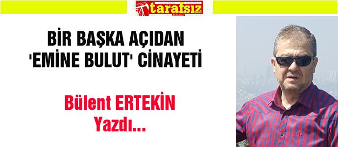BİR BAŞKA AÇIDAN 'EMİNE BULUT' CİNAYETİ