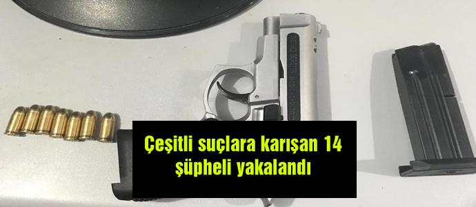 Çeşitli suçlara karışan 14 şüpheli yakalandı