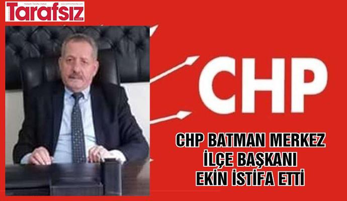 CHP BATMAN MERKEZ İLÇE BAŞKANI EKİN İSTİFA ETTİ