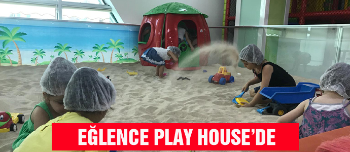 EĞLENCE PLAY HOUSE'DE