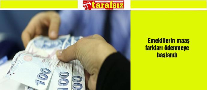 Emeklilerin maaş farkları ödenmeye başlandı