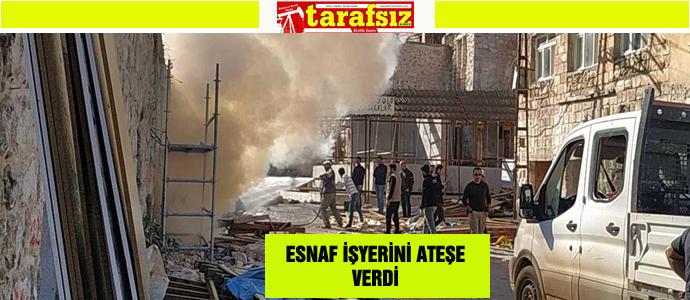 ESNAF İŞYERİNİ ATEŞE VERDİ
