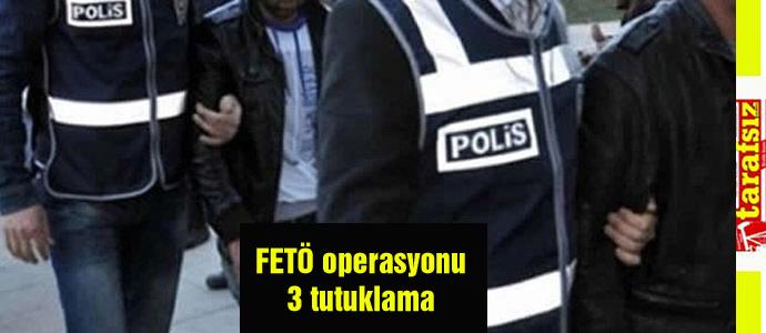 FETÖ operasyonu 3 tutuklama