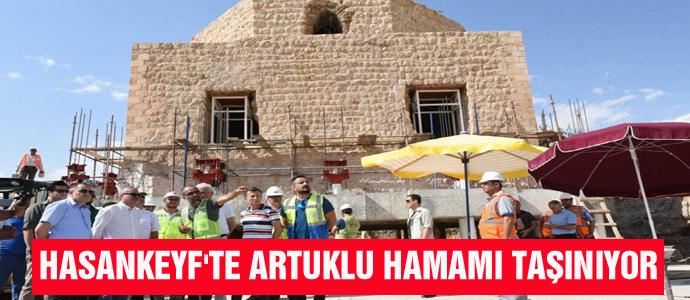HASANKEYF'TE ARTUKLU HAMAMI TAŞINIYOR