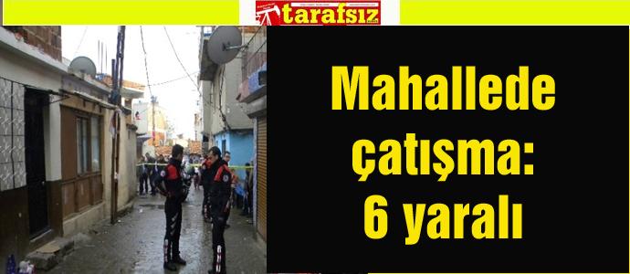 Mahallede çatışma: 6 yaralı