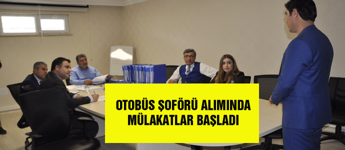 OTOBÜS ŞOFÖRÜ ALIMINDA MÜLAKATLAR BAŞLADI