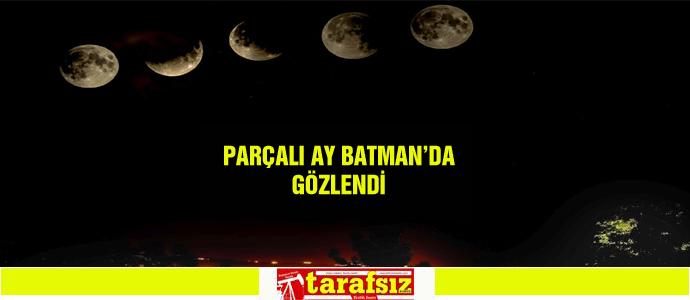 PARÇALI AY BATMAN'DA GÖZLENDİ