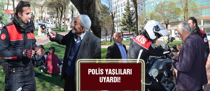 POLİS YAŞLILARI UYARDI!
