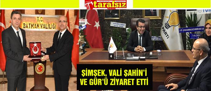 ŞİMŞEK, VALİ ŞAHİN'İ VE GÜR'Ü ZİYARET ETTİ