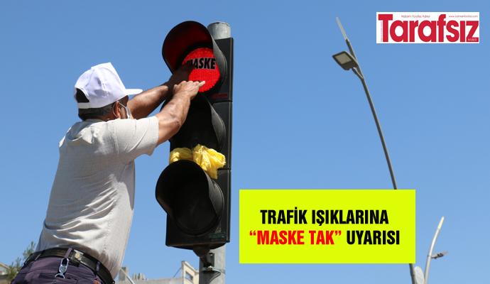 "TRAFİK IŞIKLARINA ""MASKE TAK"" UYARISI"
