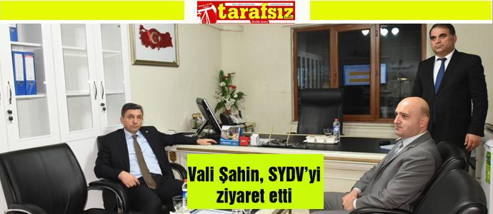 Vali Şahin, SYDV'yi ziyaret etti