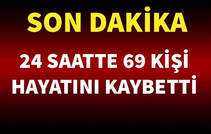 24 SAATTE 69 KİŞİ HAYATINI KAYBETTİ