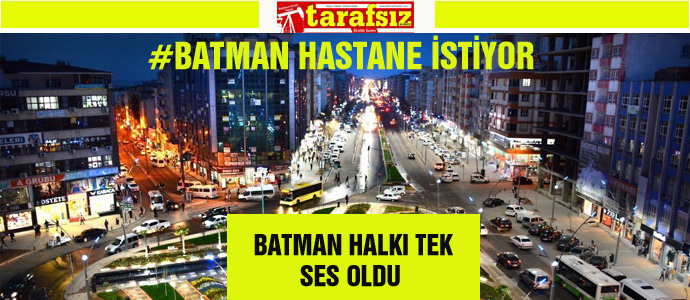BATMAN HALKI TEK SES OLDU
