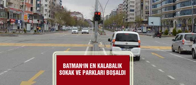 BATMAN'IN EN KALABALIK SOKAK VE PARKLARI BOŞALDI