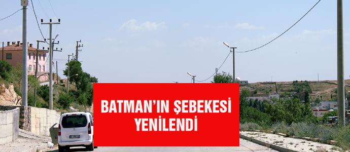 BATMAN'IN ŞEBEKESİ YENİLENDİ