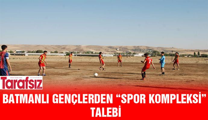 "BATMANLI GENÇLERDEN ""SPOR KOMPLEKSİ"" TALEBİ"