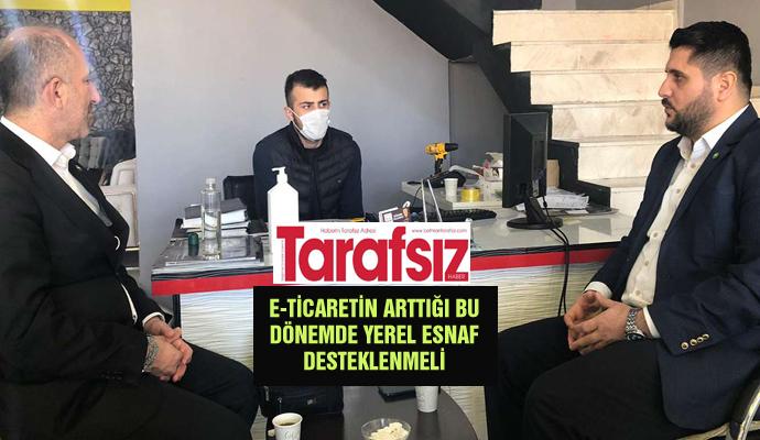 E-TİCARETİN ARTTIĞI BU DÖNEMDE YEREL ESNAF DESTEKLENMELİ