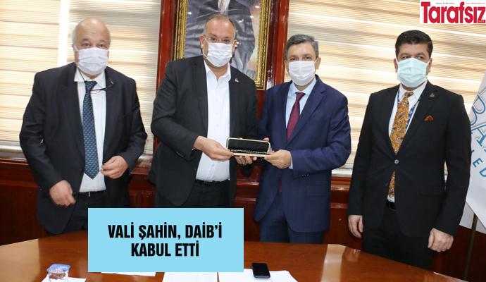 VALİ ŞAHİN, DAİB'İ KABUL ETTİ