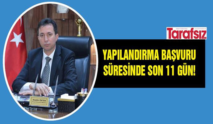 YAPILANDIRMA BAŞVURU SÜRESİNDE SON 11 GÜN!