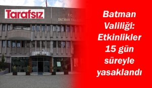 Batman Valiliği: Etkinlikler 15 gün süreyle yasaklandı