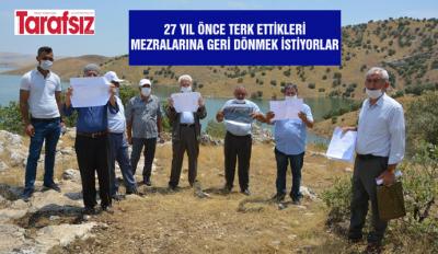 27 YIL ÖNCE TERK ETTİKLERİ MEZRALARINA GERİ DÖNMEK İSTİYORLAR