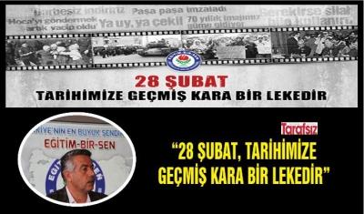 """""""28 ŞUBAT, TARİHİMİZE GEÇMİŞ KARA BİR LEKEDİR"""""""