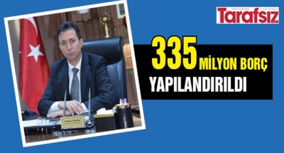 335 milyon borç yapılandırıldı