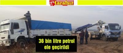 36 bin litre petrol ele geçirildi