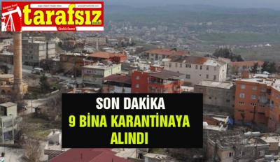 9 BİNA KARANTİNAYA ALINDI