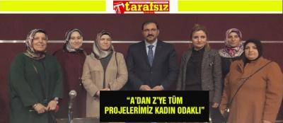 """""""A'DAN Z'YE TÜM PROJELERİMİZ KADIN ODAKLI"""""""