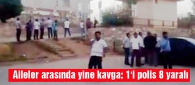 Aileler arasında yine kavga: 1'i polis 8 yaralı