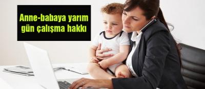 Anne ve babaya yarım gün çalışma hakkı