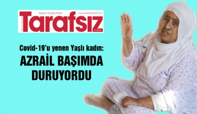 ''AZRAİL BAŞIMDA DURUYORDU''