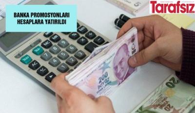 BANKA PROMOSYONLARI HESAPLARA YATIRILDI