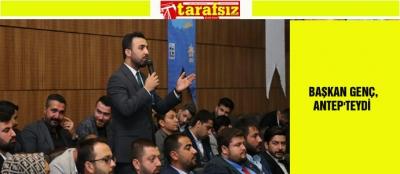 BAŞKAN GENÇ, ANTEP'TEYDİ