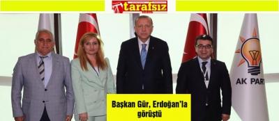 Başkan Gür, Erdoğan'la görüştü