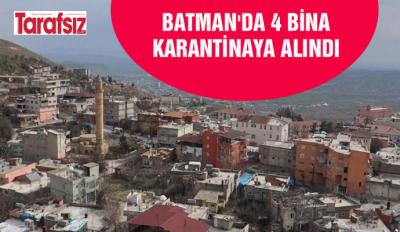 BATMAN'DA 4 BİNA KARANTİNAYA ALINDI