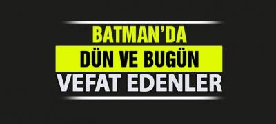 BATMAN'DA DÜN VE BUGÜN VEFAT EDENLER