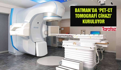BATMAN'DA 'PET-CT TOMOGRAFİ CİHAZI' KURULUYOR