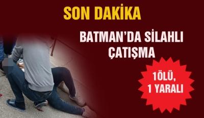 BATMAN'DA SİLAHLI ÇATIŞMA: 1 ÖLÜ, 1 YARALI