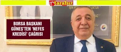 BORSA BAŞKANI GÜNEŞ'TEN 'NEFES KREDİSİ' ÇAĞRISI