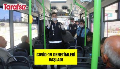 Covid-19 denetimleri başladı