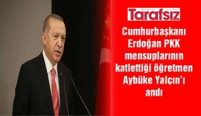 CUMHURBAŞKANI ERDOĞAN PKK MENSUPLARININ KATLETTİĞİ ÖĞRETMEN AYBÜKE YALÇIN'I ANDI
